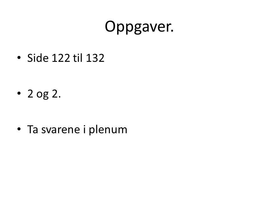 Oppgaver. • Side 122 til 132 • 2 og 2. • Ta svarene i plenum
