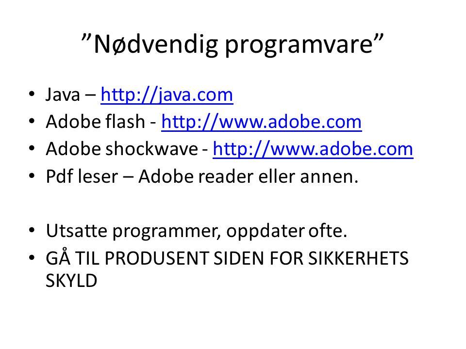 """""""Nødvendig programvare"""" • Java – http://java.comhttp://java.com • Adobe flash - http://www.adobe.comhttp://www.adobe.com • Adobe shockwave - http://ww"""