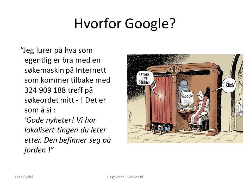Lars OpdalHøgskolen i Buskerud Hvorfor Google.