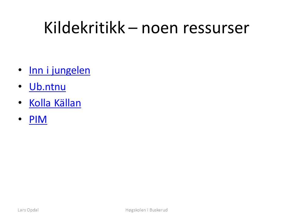 Lars OpdalHøgskolen i Buskerud Kildekritikk – noen ressurser • Inn i jungelen Inn i jungelen • Ub.ntnu Ub.ntnu • Kolla Källan Kolla Källan • PIM PIM