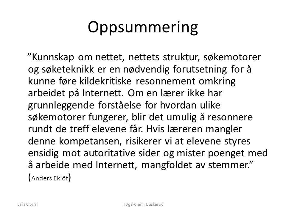 Lars OpdalHøgskolen i Buskerud Oppsummering Kunnskap om nettet, nettets struktur, søkemotorer og søketeknikk er en nødvendig forutsetning for å kunne føre kildekritiske resonnement omkring arbeidet på Internett.