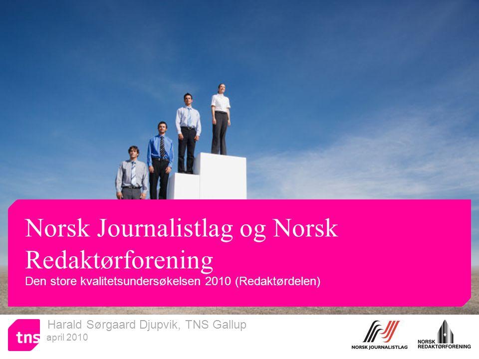 Harald Sørgaard Djupvik, TNS Gallup april 2010 Norsk Journalistlag og Norsk Redaktørforening Den store kvalitetsundersøkelsen 2010 (Redaktørdelen)
