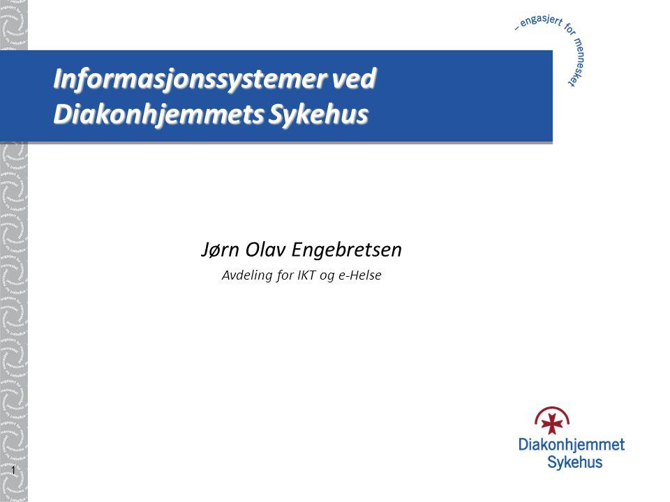 1 Informasjonssystemer ved Diakonhjemmets Sykehus Jørn Olav Engebretsen Avdeling for IKT og e-Helse