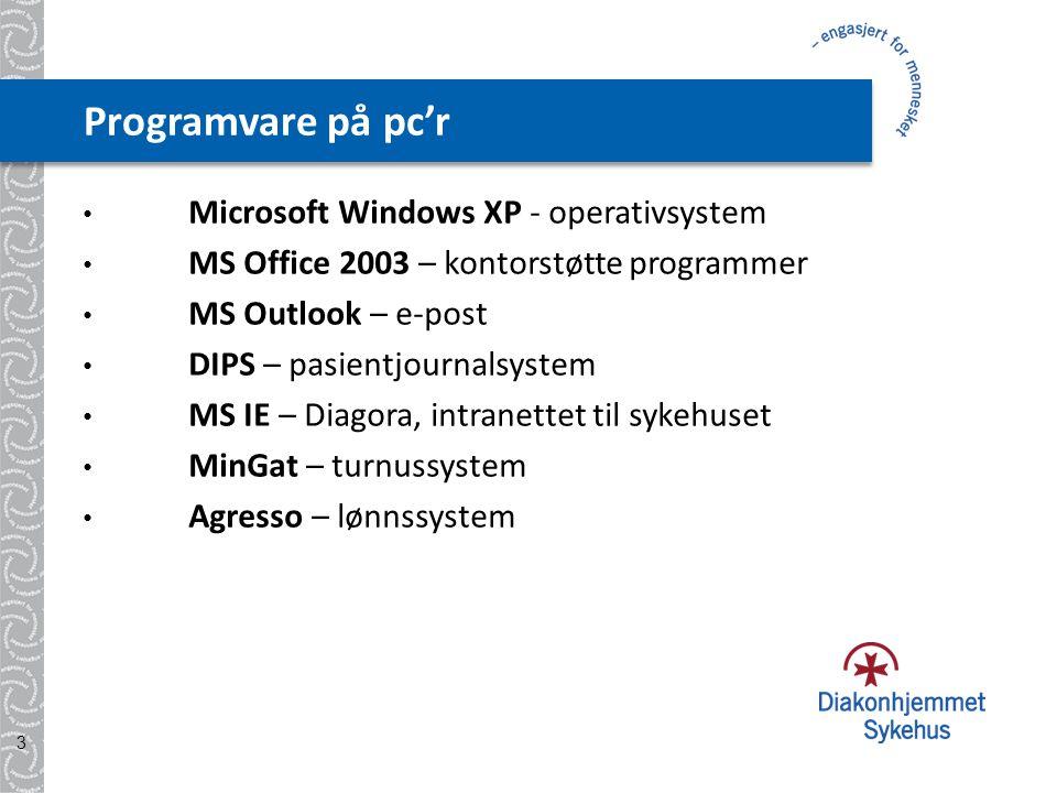 Programvare på pc'r • Microsoft Windows XP - operativsystem • MS Office 2003 – kontorstøtte programmer • MS Outlook – e-post • DIPS – pasientjournalsystem • MS IE – Diagora, intranettet til sykehuset • MinGat – turnussystem • Agresso – lønnssystem 3