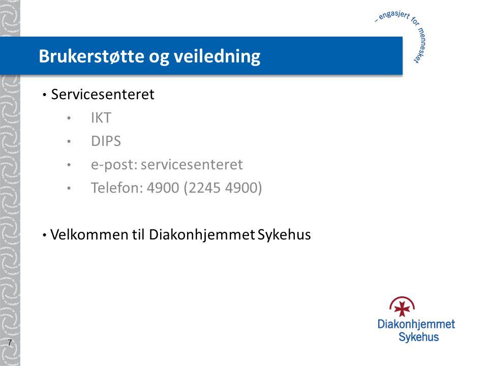 Brukerstøtte og veiledning • Servicesenteret • IKT • DIPS • e-post: servicesenteret • Telefon: 4900 (2245 4900) • Velkommen til Diakonhjemmet Sykehus 7