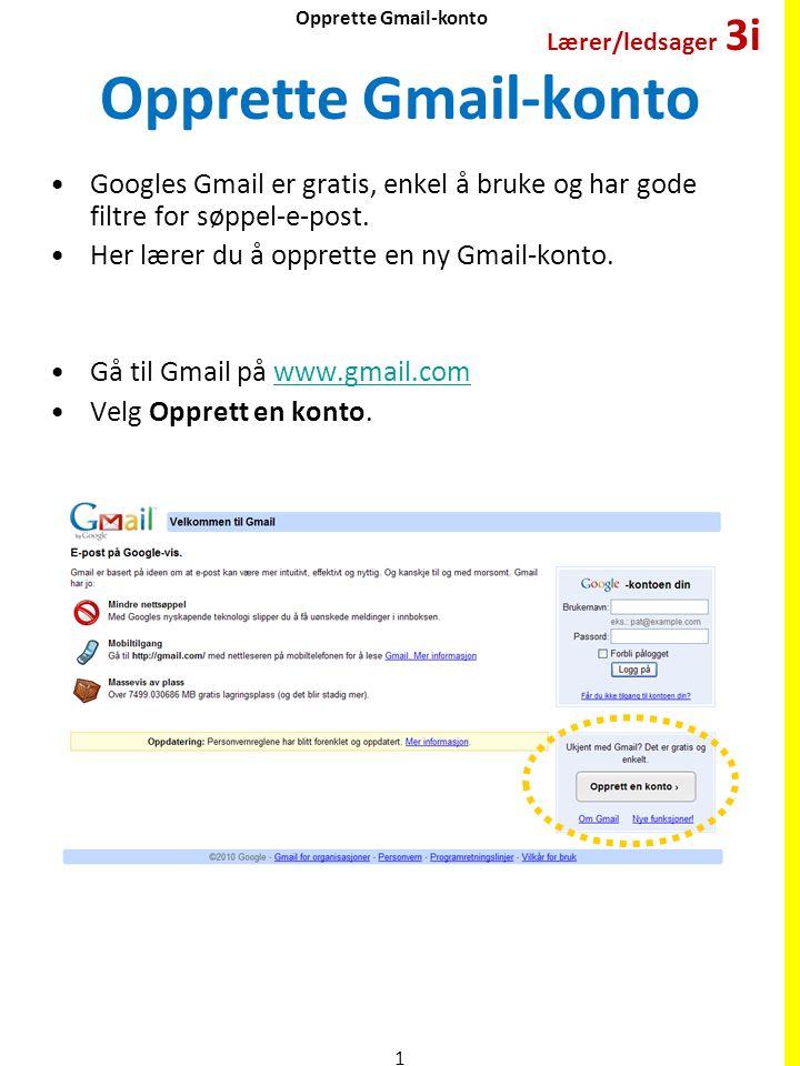 Opprette Gmail-konto •Googles Gmail er gratis, enkel å bruke og har gode filtre for søppel-e-post. •Her lærer du å opprette en ny Gmail-konto. •Gå til