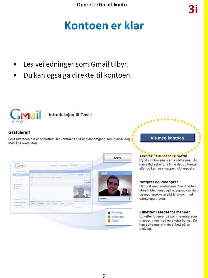 Kontoen er klar •Les veiledninger som Gmail tilbyr. •Du kan også gå direkte til kontoen. 5 3i Opprette Gmail-konto