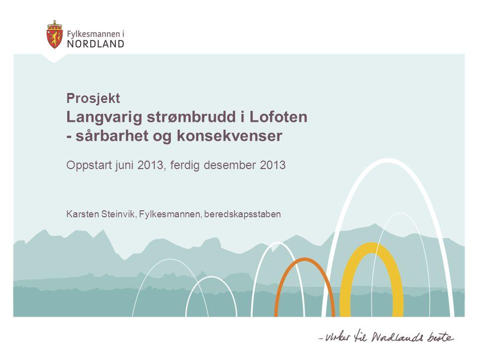 Prosjekt Langvarig strømbrudd i Lofoten - sårbarhet og konsekvenser Oppstart juni 2013, ferdig desember 2013 Karsten Steinvik, Fylkesmannen, beredskapsstaben