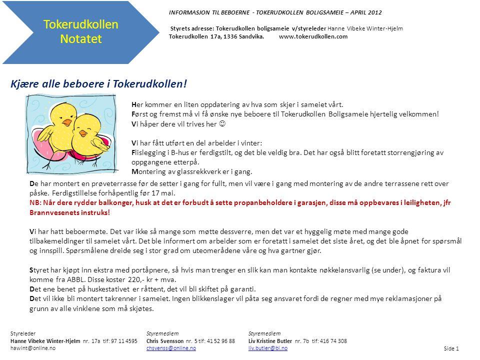Tokerudkollen Notatet INFORMASJON TIL BEBOERNE - TOKERUDKOLLEN BOLIGSAMEIE – APRIL 2012 Styrets adresse: Tokerudkollen boligsameie v/styreleder Hanne Vibeke Winter-Hjelm Tokerudkollen 17a, 1336 Sandvika.