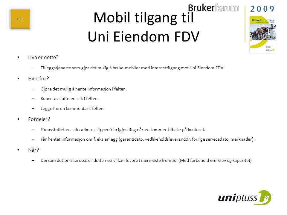 Mobil tilgang til Uni Eiendom FDV • Hva er dette? – Tilleggstjeneste som gjør det mulig å bruke mobiler med internettilgang mot Uni Eiendom FDV. • Hvo
