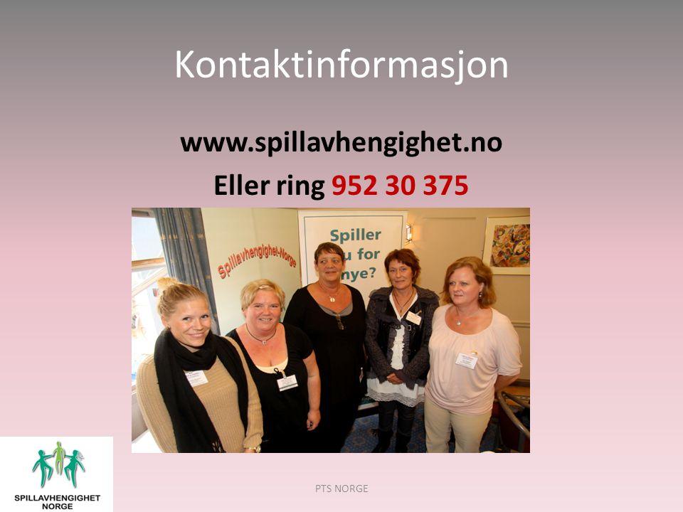 Kontaktinformasjon www.spillavhengighet.no Eller ring 952 30 375 PTS NORGE