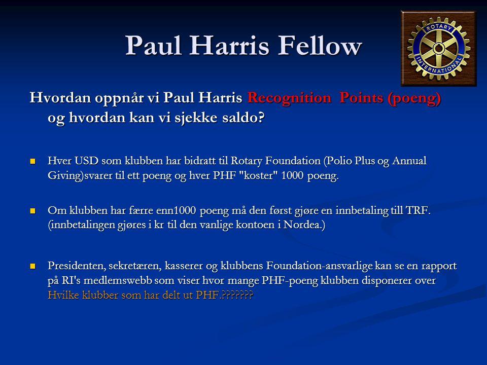 Paul Harris Fellow Hvordan oppnår vi Paul Harris Recognition Points (poeng) og hvordan kan vi sjekke saldo?  Hver USD som klubben har bidratt til Rot