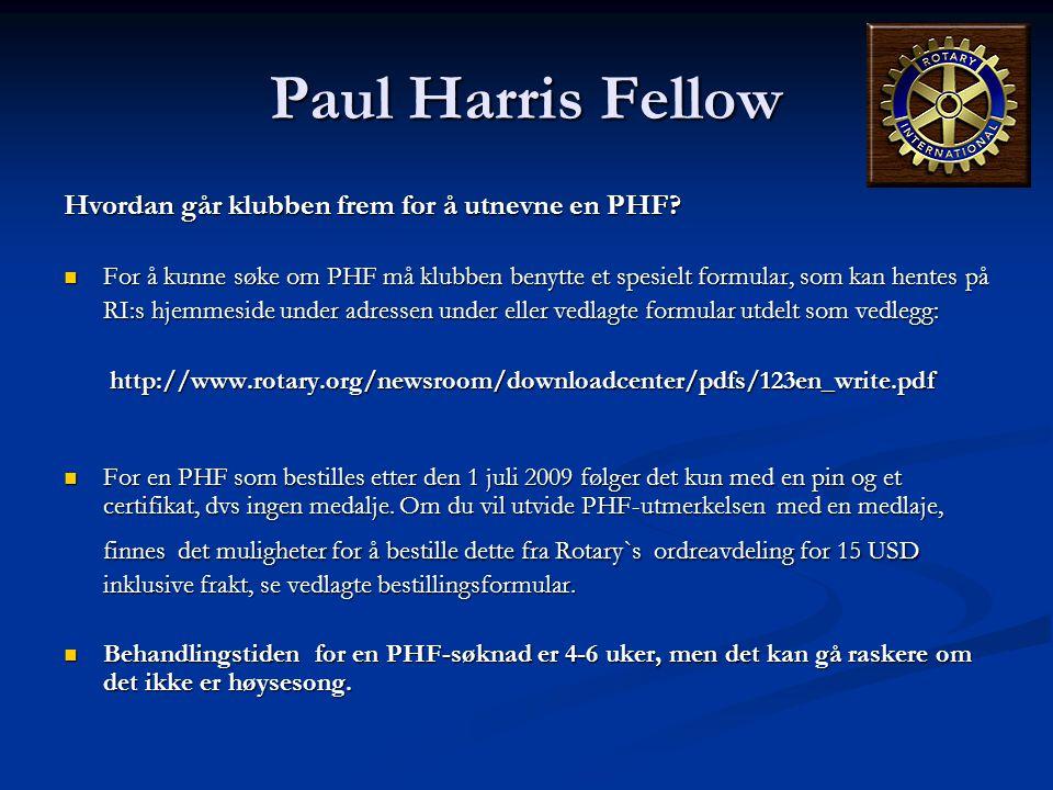 Paul Harris Fellow Hvordan går klubben frem for å utnevne en PHF?  For å kunne søke om PHF må klubben benytte et spesielt formular, som kan hentes på