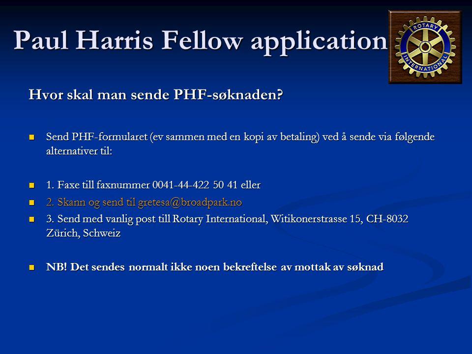 Paul Harris Fellow application Hvor skal man sende PHF-søknaden?  Send PHF-formularet (ev sammen med en kopi av betaling) ved å sende via følgende al