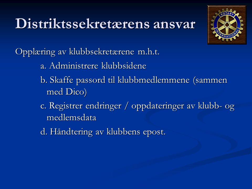 Distriktssekretærens ansvar Opplæring av klubbsekretærene m.h.t. a. Administrere klubbsidene b. Skaffe passord til klubbmedlemmene (sammen med Dico) c