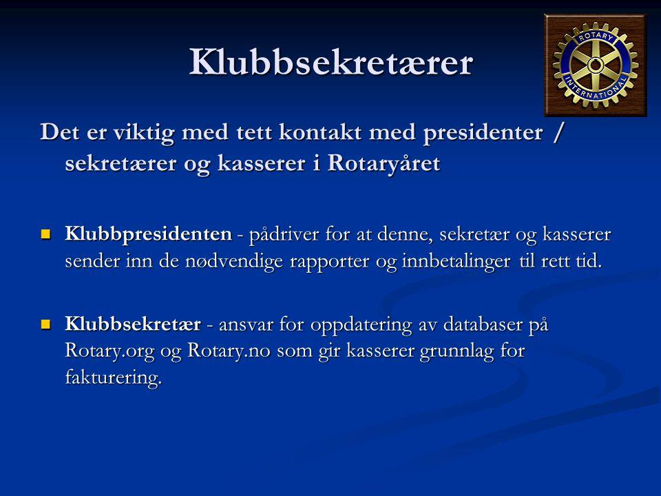Klubbsekretærer Det er viktig med tett kontakt med presidenter / sekretærer og kasserer i Rotaryåret  Klubbpresidenten - pådriver for at denne, sekre