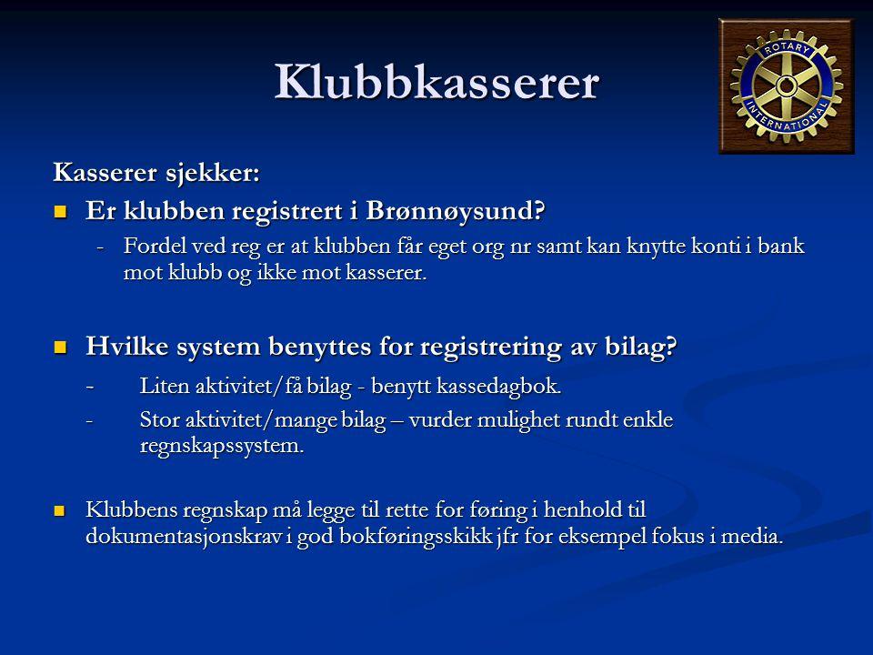 Klubbkasserer Kasserer sjekker:  Er klubben registrert i Brønnøysund? -Fordel ved reg er at klubben får eget org nr samt kan knytte konti i bank mot