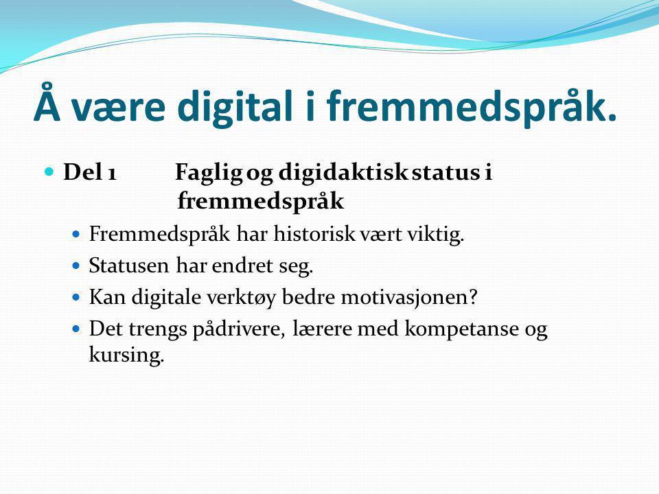 Å være digital i fremmedspråk.  Innledning: Fremmedspråk på internett øker. Fremmedspråk kan læres på internett. LK06 (Grunnleggende ferdigheter). LK
