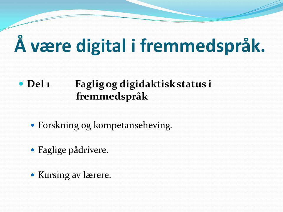 Å være digital i fremmedspråk.  Del 1 Faglig og digidaktisk status i fremmedspråk  Fremmedspråk har historisk vært viktig.  Statusen har endret seg