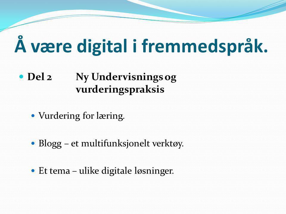 Å være digital i fremmedspråk.  Del 1 Faglig og digidaktisk status i fremmedspråk  Forskning og kompetanseheving.  Faglige pådrivere.  Kursing av