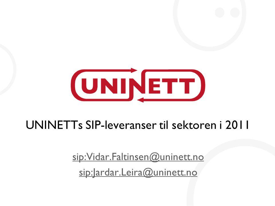 UNINETTs SIP-leveranser til sektoren i 2011 sip:Vidar.Faltinsen@uninett.no sip:Jardar.Leira@uninett.no