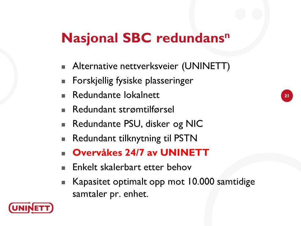 21 Nasjonal SBC redundans n  Alternative nettverksveier (UNINETT)  Forskjellig fysiske plasseringer  Redundante lokalnett  Redundant strømtilførsel  Redundante PSU, disker og NIC  Redundant tilknytning til PSTN  Overvåkes 24/7 av UNINETT  Enkelt skalerbart etter behov  Kapasitet optimalt opp mot 10.000 samtidige samtaler pr.