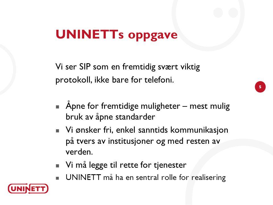5 UNINETTs oppgave Vi ser SIP som en fremtidig svært viktig protokoll, ikke bare for telefoni.