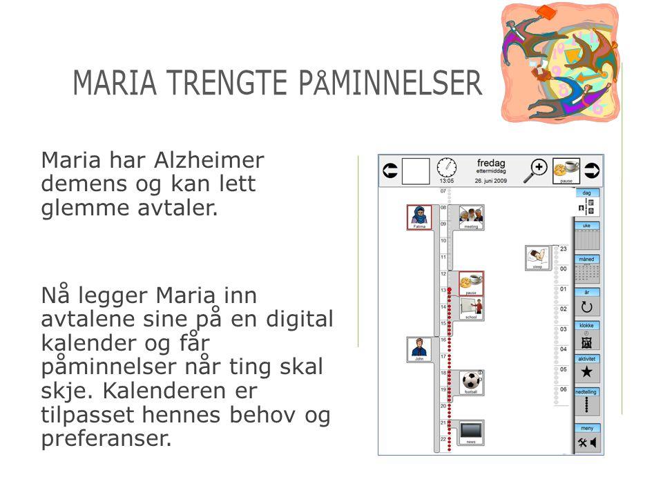 Maria har Alzheimer demens og kan lett glemme avtaler. Nå legger Maria inn avtalene sine på en digital kalender og får påminnelser når ting skal skje.