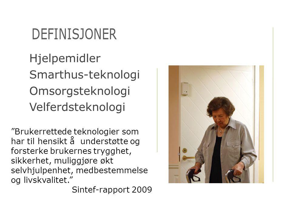 """Hjelpemidler Smarthus-teknologi Omsorgsteknologi Velferdsteknologi DEFINISJONER """"Brukerrettede teknologier som har til hensikt å understøtte og forste"""