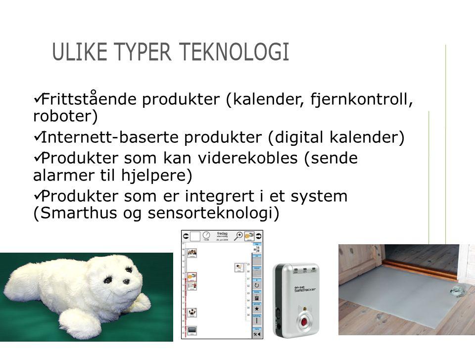  Frittstående produkter (kalender, fjernkontroll, roboter)  Internett-baserte produkter (digital kalender)  Produkter som kan viderekobles (sende a