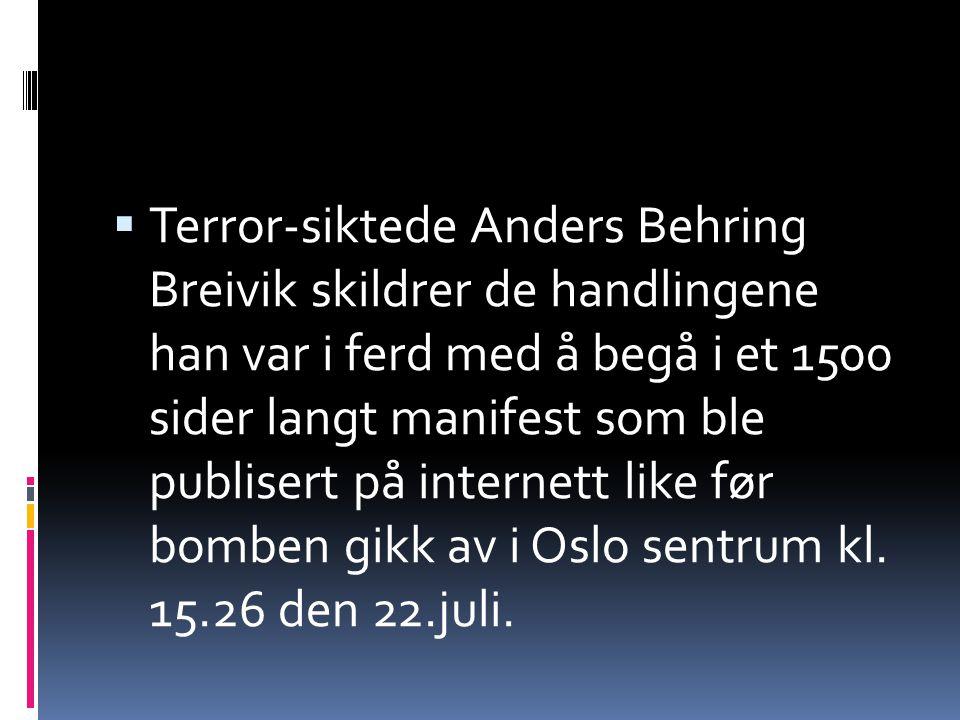  Terror-siktede Anders Behring Breivik skildrer de handlingene han var i ferd med å begå i et 1500 sider langt manifest som ble publisert på internett like før bomben gikk av i Oslo sentrum kl.