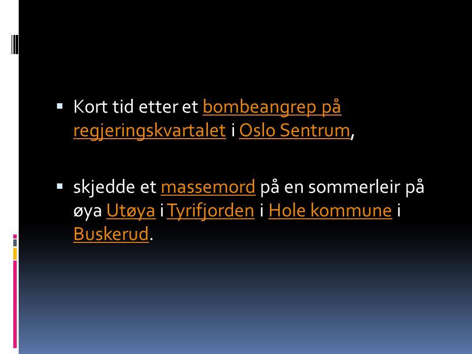  Kort tid etter et bombeangrep på regjeringskvartalet i Oslo Sentrum,bombeangrep på regjeringskvartaletOslo Sentrum  skjedde et massemord på en sommerleir på øya Utøya i Tyrifjorden i Hole kommune i Buskerud.massemordUtøyaTyrifjordenHole kommune Buskerud