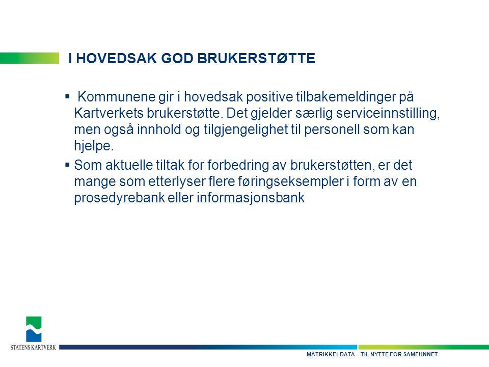 - TIL NYTTE FOR SAMFUNNETMATRIKKELDATA I HOVEDSAK GOD BRUKERSTØTTE  Kommunene gir i hovedsak positive tilbakemeldinger på Kartverkets brukerstøtte.