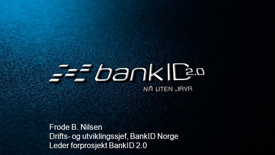 BankID Norge er i ferd med å avrunde et forprosjekt for BankID 2.0 uten Java BankID 2.0 Forprosjekt Implementering juni 13des12 migrasjon Beslutnings- punkt Ny klient tilgjengelig Java utfaset