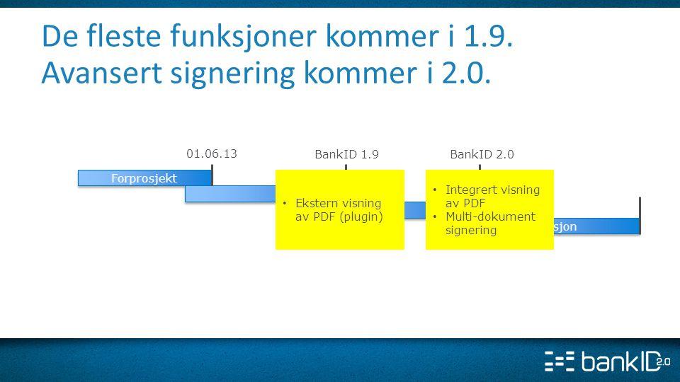 migrasjon BankID 1.9BankID 2.0 Forprosjekt 01.06.13 De fleste funksjoner kommer i 1.9. Avansert signering kommer i 2.0. • Integrert visning av PDF • M