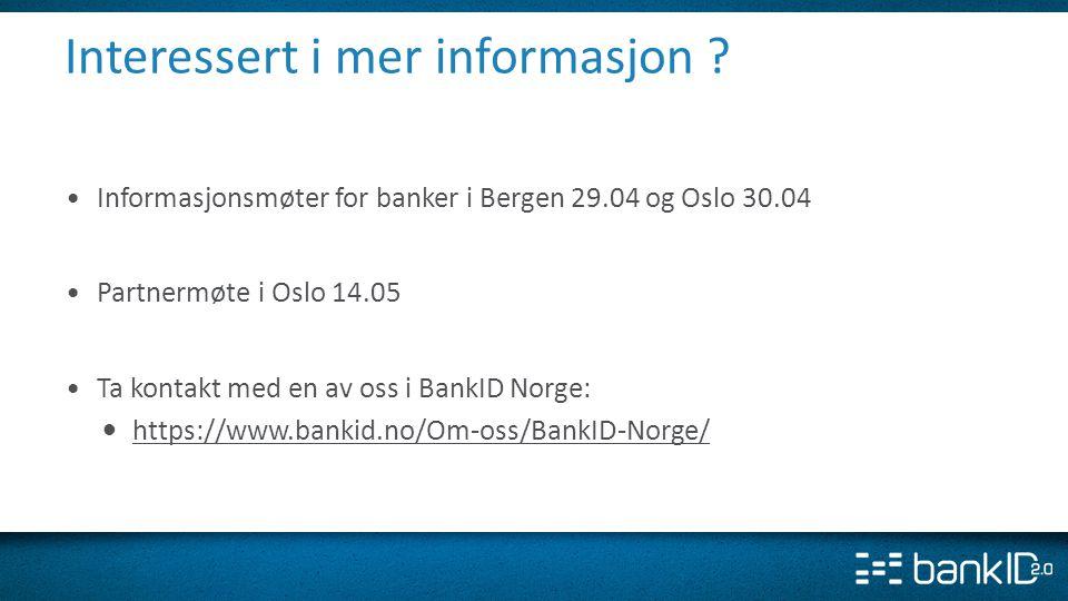 •Informasjonsmøter for banker i Bergen 29.04 og Oslo 30.04 •Partnermøte i Oslo 14.05 •Ta kontakt med en av oss i BankID Norge: • https://www.bankid.no
