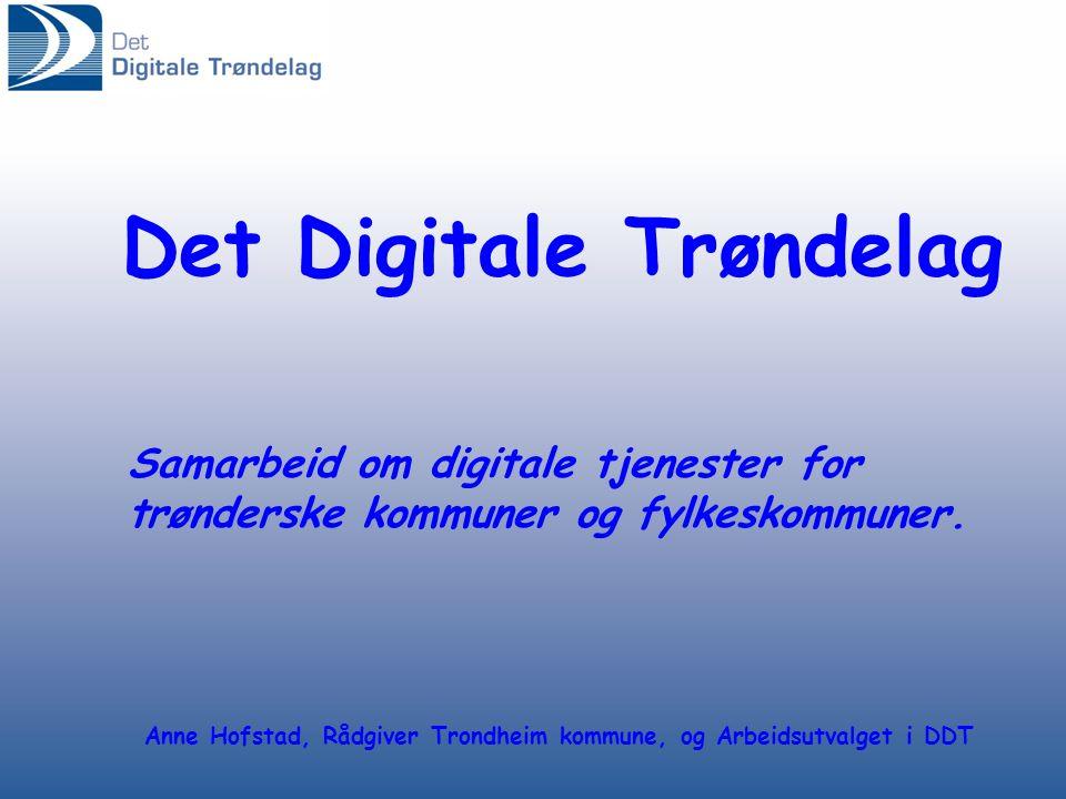 Det Digitale Trøndelag Samarbeid om digitale tjenester for trønderske kommuner og fylkeskommuner. Anne Hofstad, Rådgiver Trondheim kommune, og Arbeids