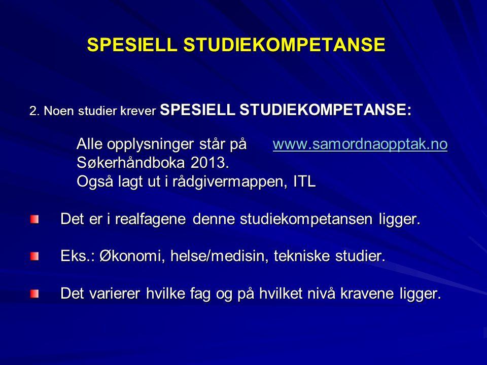 EKSEMPLER PÅ STUDIER SOM KREVER SPESIELL STUDIEKOMPETANSE Medisin/Odontologi/Farmasi: Mat R (5t) VG2/ S (10t) VG2+3 S (10t) VG2+3 Fy (5t) VG2 Fy (5t) VG2 Kj (10t) VG2+3 Kj (10t) VG2+3 NTNU: Integrert master (siv.ing./arkitekt): Mat.