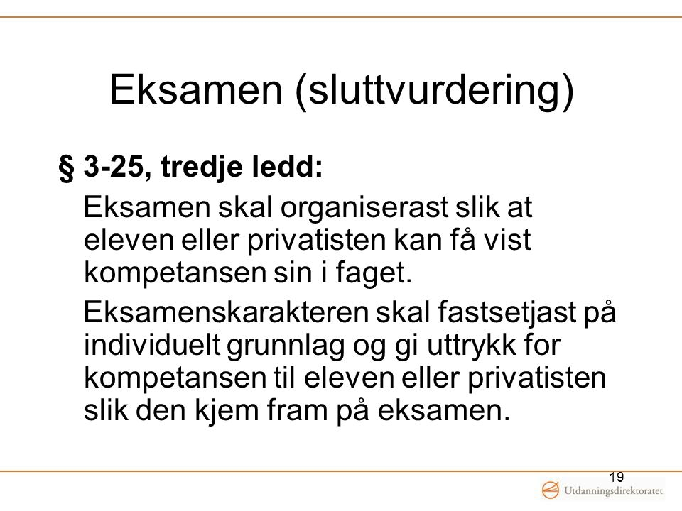 Eksamen (sluttvurdering) § 3-25, tredje ledd: Eksamen skal organiserast slik at eleven eller privatisten kan få vist kompetansen sin i faget. Eksamens