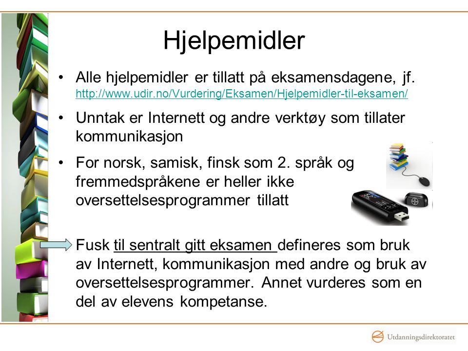 Hjelpemidler •Alle hjelpemidler er tillatt på eksamensdagene, jf. http://www.udir.no/Vurdering/Eksamen/Hjelpemidler-til-eksamen/ http://www.udir.no/Vu