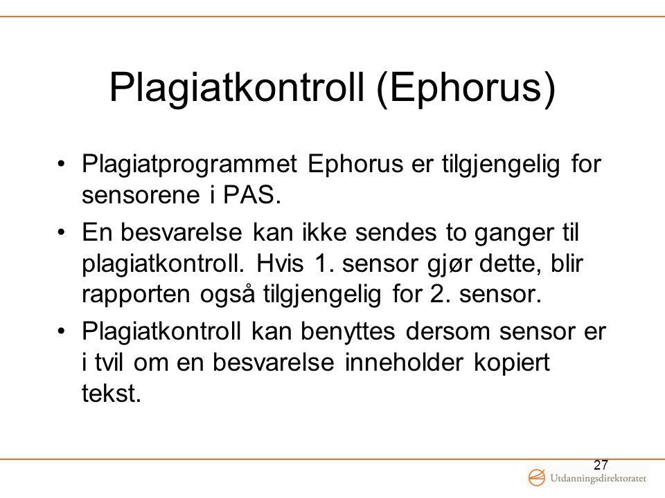 Plagiatkontroll (Ephorus) •Plagiatprogrammet Ephorus er tilgjengelig for sensorene i PAS. •En besvarelse kan ikke sendes to ganger til plagiatkontroll