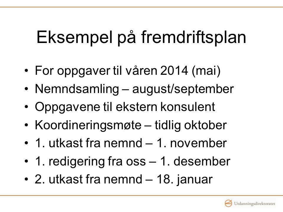 Eksempel på fremdriftsplan •For oppgaver til våren 2014 (mai) •Nemndsamling – august/september •Oppgavene til ekstern konsulent •Koordineringsmøte – t
