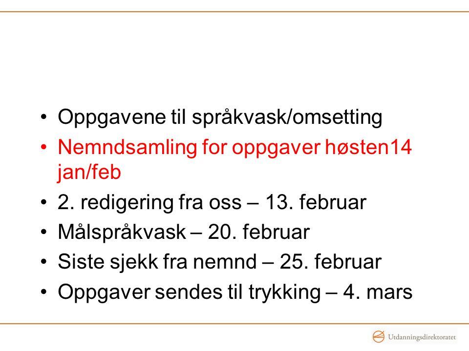 •Oppgavene til språkvask/omsetting •Nemndsamling for oppgaver høsten14 jan/feb •2. redigering fra oss – 13. februar •Målspråkvask – 20. februar •Siste