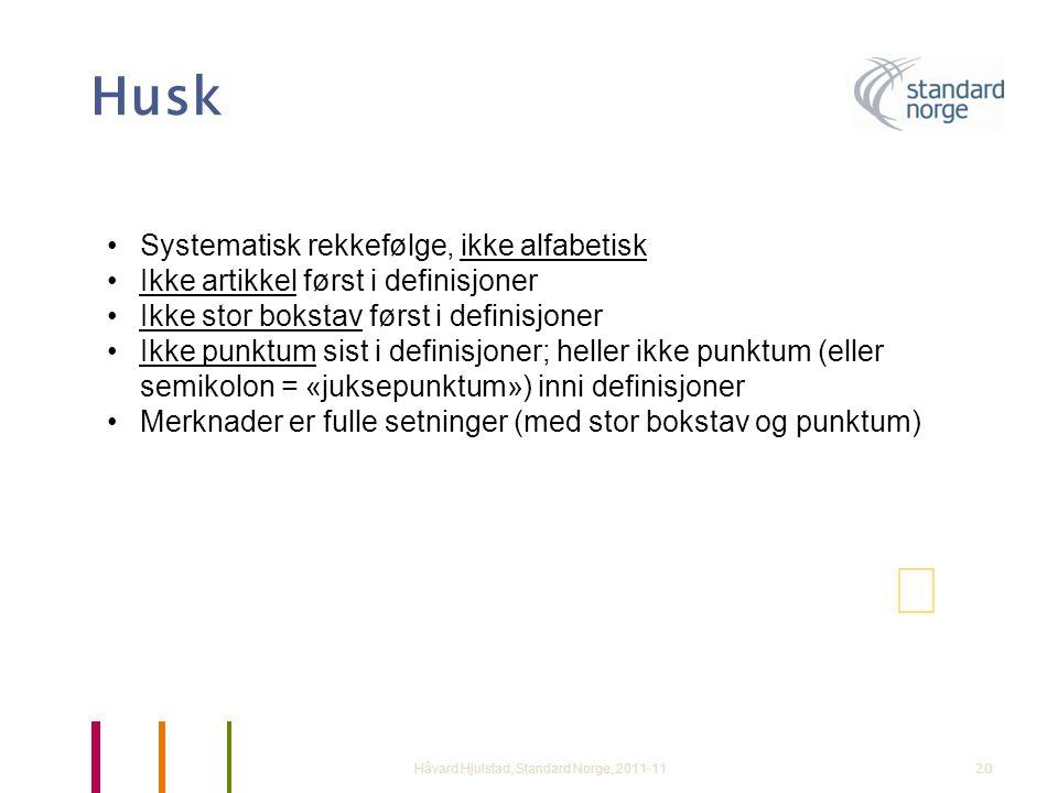 Husk Håvard Hjulstad, Standard Norge, 2011-1120 •Systematisk rekkefølge, ikke alfabetisk •Ikke artikkel først i definisjoner •Ikke stor bokstav først