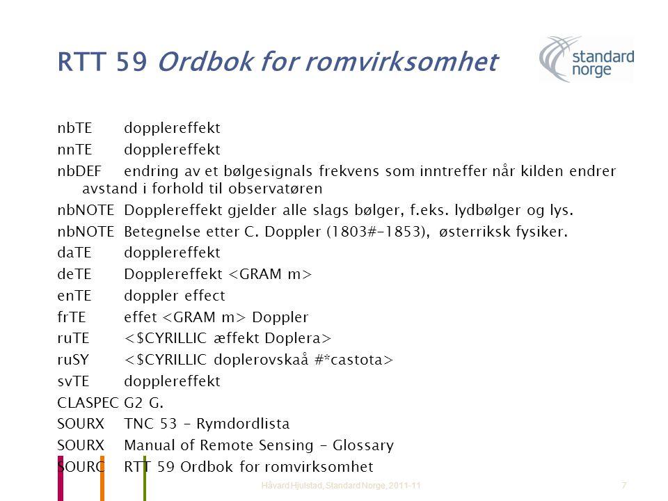 RTT 59 Ordbok for romvirksomhet nbTEdopplereffekt nnTEdopplereffekt nbDEFendring av et bølgesignals frekvens som inntreffer når kilden endrer avstand