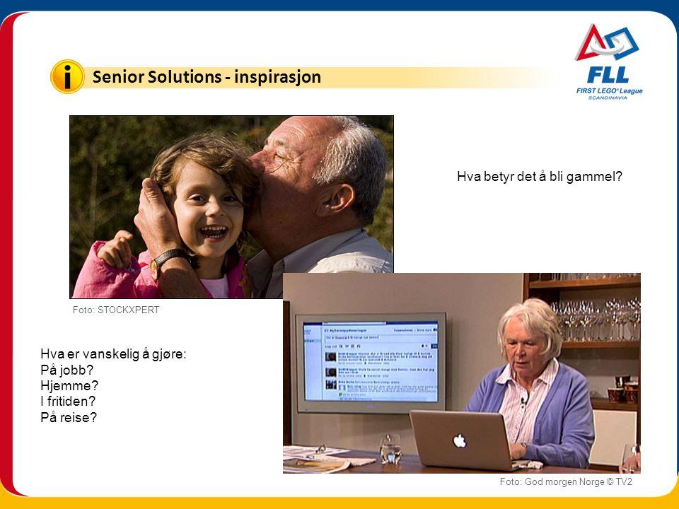 Senior Solutions - inspirasjon Foto: God morgen Norge © TV2 Foto: STOCKXPERT Hva betyr det å bli gammel? Hva er vanskelig å gjøre: På jobb? Hjemme? I