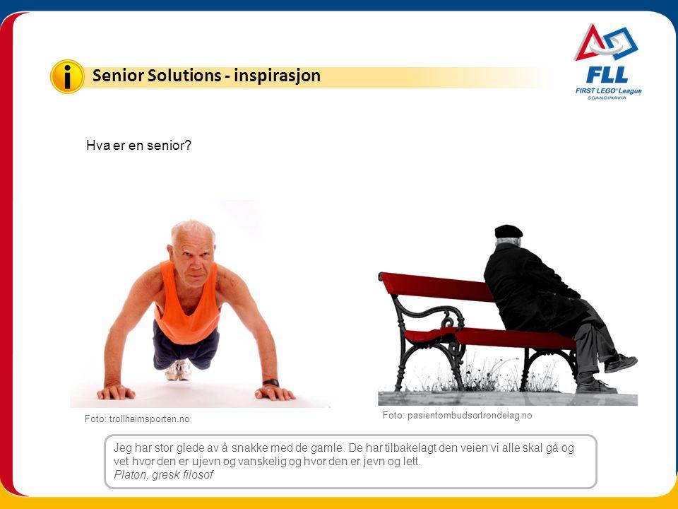 Hva er en senior? Senior Solutions - inspirasjon Jeg har stor glede av å snakke med de gamle. De har tilbakelagt den veien vi alle skal gå og vet hvor