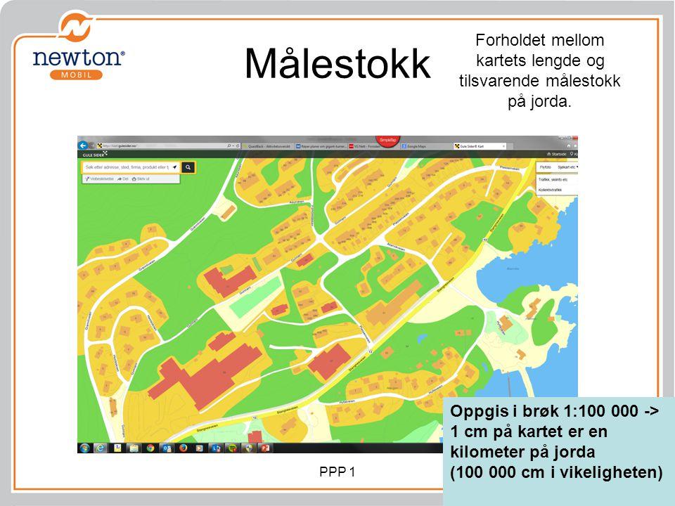 Målestokk PPP 1 Forholdet mellom kartets lengde og tilsvarende målestokk på jorda. Oppgis i brøk 1:100 000 -> 1 cm på kartet er en kilometer på jorda
