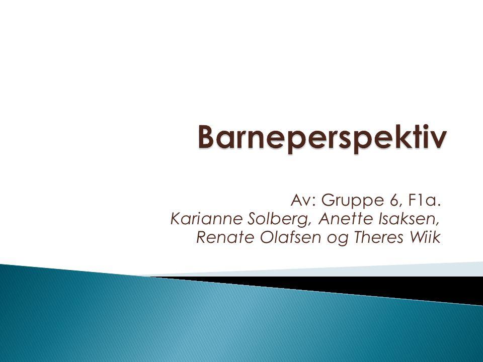 Av: Gruppe 6, F1a. Karianne Solberg, Anette Isaksen, Renate Olafsen og Theres Wiik