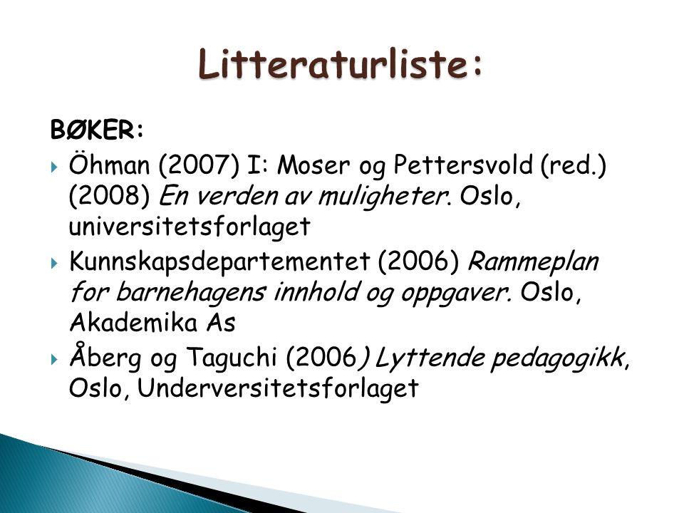 BØKER:  Öhman (2007) I: Moser og Pettersvold (red.) (2008) En verden av muligheter. Oslo, universitetsforlaget  Kunnskapsdepartementet (2006) Rammep